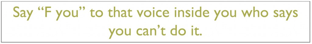 Say F you to the voice inside you who says you can't do it